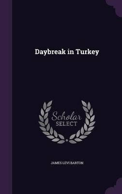 Daybreak in Turkey (Hardcover): James Levi Barton