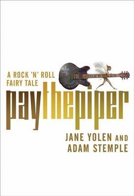 Pay the Piper - A Rock 'n' Roll Fairy Tale (Electronic book text): Jane Yolen, Adam Stemple