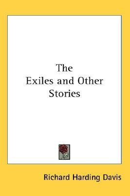 The Exiles and Other Stories (Paperback): Richard Harding Davis