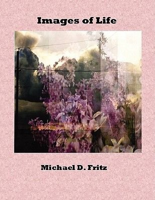 Images of Life (Paperback): Michael D. Fritz