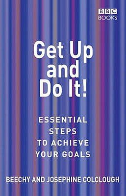 Get Up and Do It! - Essential Steps to Achieve Your Goals (Paperback): Beechy Colclough, Josephine Colclough