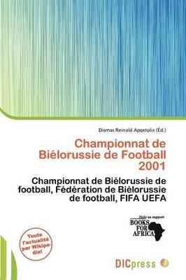 Championnat de Bi Lorussie de Football 2001 (French, Paperback): Dismas Reinald Apostolis