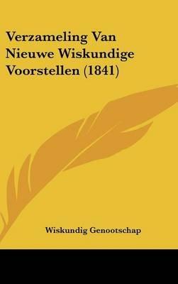 Verzameling Van Nieuwe Wiskundige Voorstellen (1841) (Dutch, English, Hardcover): Wiskundig Genootschap