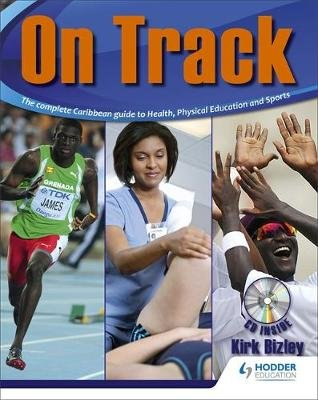 Bizley: On Track: The complete Caribbean guide to Health, Physical Education and Sports (Paperback): Kirk Bizzley