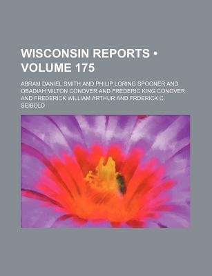 Wisconsin Reports (Volume 175) (Paperback): Abram Daniel Smith