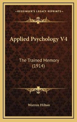 Applied Psychology V4 - The Trained Memory (1914) (Hardcover): Warren Hilton