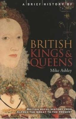 A Brief History of British Kings & Queens (Paperback, Rev. and Abridged Ed): Mike Ashley