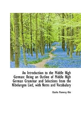 An Introduction to the Middle High German (Paperback): Charles