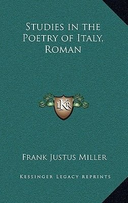 Studies in the Poetry of Italy, Roman (Hardcover): Frank Justus Miller