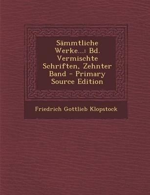 Sammtliche Werke... - Bd. Vermischte Schriften, Zehnter Band - Primary Source Edition (German, Paperback): Friedrich Gottlieb...