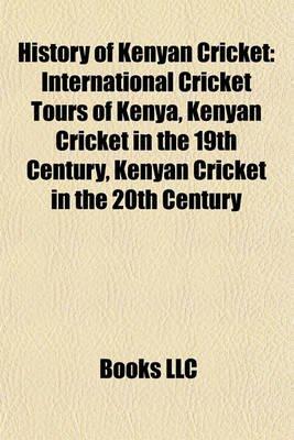 History of Kenyan Cricket - International Cricket Tours of Kenya, Kenyan Cricket in the 19th Century, Kenyan Cricket in the...