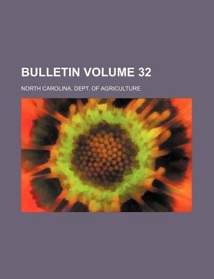 Bulletin Volume 32 (Paperback): North Carolina Dept Agriculture