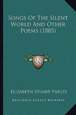 Songs of the Silent World and Other Poems (1885) Songs of the Silent World and Other Poems (1885) (Paperback): Elizabeth Stuart...