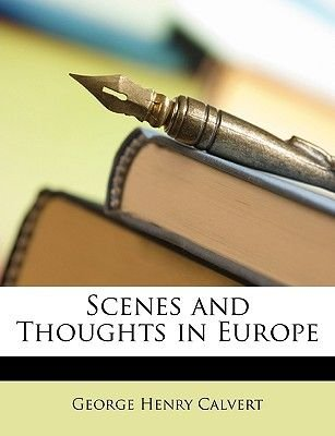 Scenes and Thoughts in Europe (Paperback): George Henry Calvert