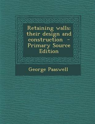 Retaining Walls; Their Design and Construction (Paperback): George Paaswell