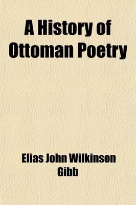 A History of Ottoman Poetry Volume 1 (Paperback): Elias John Wilkinson Gibb