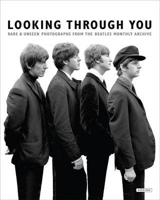 Looking Through You - Rare & Unseen Photographs from the Beatles Book Archive (Hardcover): Andy Neill