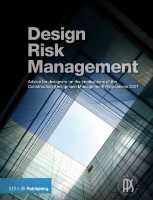 Design Risk Management Guide - Advice for Designers on the Implications of the Construction (Design and Management) Regulations...