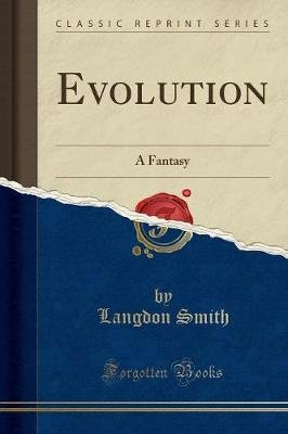 Evolution - A Fantasy (Classic Reprint) (Paperback): Langdon Smith