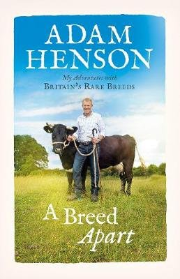 A Breed Apart - My Adventures with Britain's Rare Breeds (Hardcover): Adam Henson