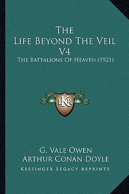The Life Beyond the Veil V4 - The Battalions of Heaven (1921) (Paperback): G.Vale Owen