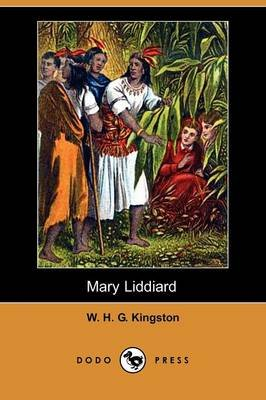 Mary Liddiard (Dodo Press) (Paperback): William H.G. Kingston, W.H.G. Kingston