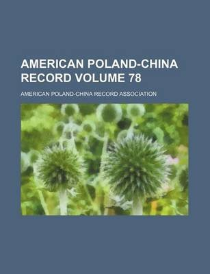 American Poland-China Record Volume 78 (Paperback): American Poland Association