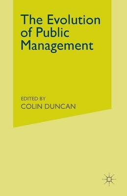 The Evolution of Public Management 1992 - Concepts and Techniques for the 1990s (Paperback, 1st ed. 1992): Colin Duncan