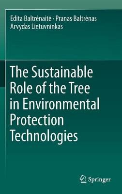 The Sustainable Role of the Tree in Environmental Protection Technologies (Hardcover, 1st ed. 2016): Edita Baltrenaite, Pranas...