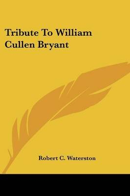 Tribute to William Cullen Bryant (Paperback): Robert C. Waterston