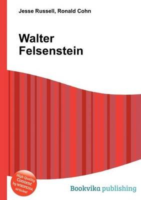 Walter Felsenstein (Paperback): Jesse Russell, Ronald Cohn