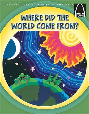 Where Did the World Come From? (Paperback): Concordia Publishing House