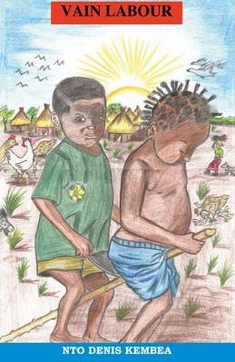 Vain Labour (Electronic book text): Nto Denis Kembea
