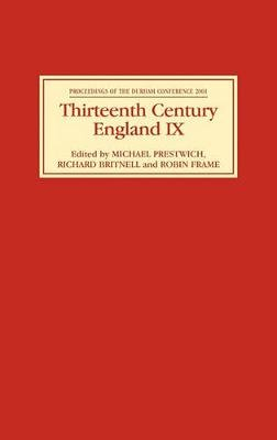 Thirteenth Century England IX - Proceedings of the Durham Conference, 2001 (Hardcover): Michael Prestwich, Richard Britnell,...
