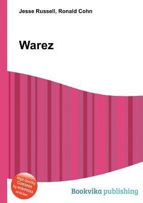 Warez (Paperback): Jesse Russell, Ronald Cohn: 9785511085753   Books