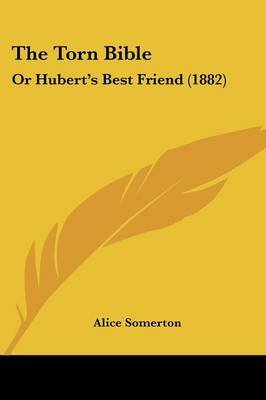The Torn Bible - Or Hubert's Best Friend (1882) (Paperback): Alice Somerton