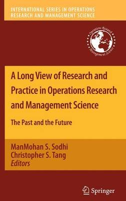 A Long View of Research and Practice in Operations Research and Management Science - The Past and the Future (Paperback, 2010):...