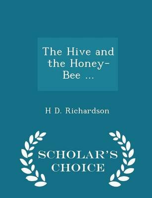 The Hive and the Honey-Bee ... - Scholar's Choice Edition (Paperback): H.D Richardson