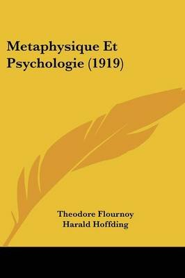 Metaphysique Et Psychologie (1919) (English, French, Paperback): Theodore Flournoy