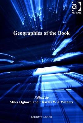 Geographies of the Book (Electronic book text, New edition): Miles Ogborn, Charles W. J Withers
