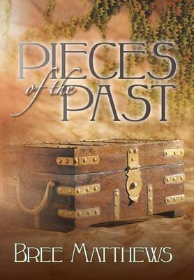 Pieces of the Past (Hardcover): Bree Matthews