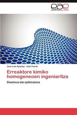 Erreaktore Kimiko Homogeneoen Ingeniaritza (Spanish, Paperback): Jose Luis Ayastuy, Unai Iriarte