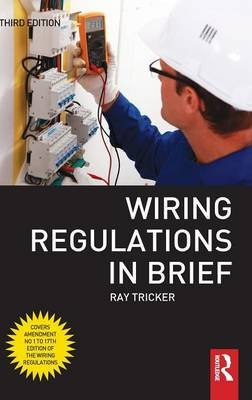 Wiring Regulations in Brief (Hardcover, 3rd Revised edition): Ray Tricker