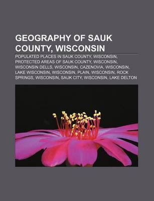 Geography of Sauk County, Wisconsin - Populated Places in Sauk County, Wisconsin, Protected Areas of Sauk County, Wisconsin,...