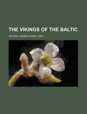 The Vikings of the Baltic (Volume 1) (Paperback): George Webbe Dasent