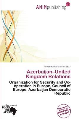 Azerbaijan-United Kingdom Relations (Paperback): Norton Fausto Garfield