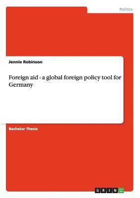 Foreign Aid - A Global Foreign Policy Tool for Germany (Paperback): Jennie Robinson
