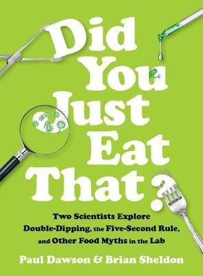 Did You Just Eat That? - Two Scientists Explore Double-Dipping, the Five-Second Rule, and other Food Myths in the Lab...