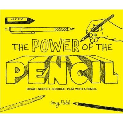 The Power of the Pencil - draw * sketch * doodle * play with a pencil (Hardcover): Guy Field