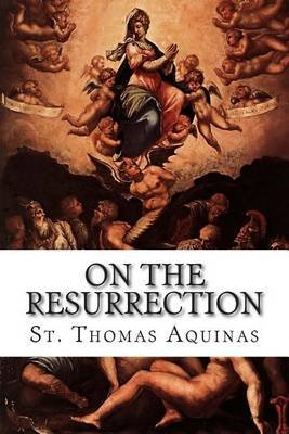 On the Resurrection (Paperback): St Thomas Aquinas